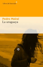 La Uruguaya / Pedro Mairal