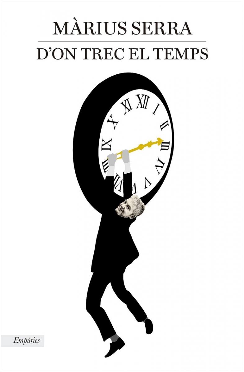 D'on trec el temps / Màrius Serra